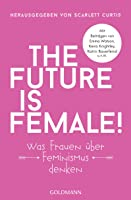 The Future Is Female!: Was Frauen über Feminismus denken