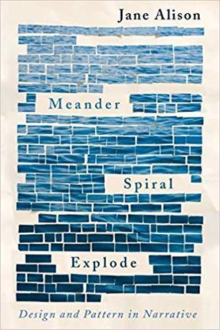 Meander, Spiral, Explode by Jane Alison