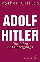 Adolf Hitler: Die Jahre des Untergangs 1939-1945 Biographie (Adolf Hitler. Biographie 2)