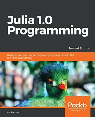 Julia 1.0 Programming - Second Edition: Quick start to your Data Science projects
