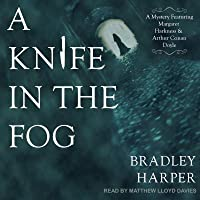 A Knife in the Fog: A Mystery Featuring Margaret Harkness and Arthur Conan Doyle