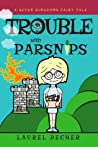 Trouble With Parsnips (A Seven Kingdoms Fairy Tale, #1)