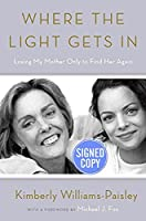 Where the Light Gets In: Losing My Moter Only To Find Her Again - Autographed Signed Copy