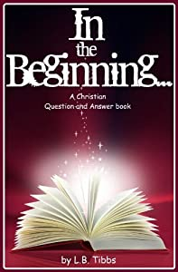 In the Beginning: A Christian Question and Answer Guide on Creation