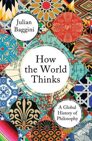 How the World Thinks by Julian Baggini