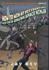 How to Win at Pit Fighting with a Drunk Space Ninja by Jay Key