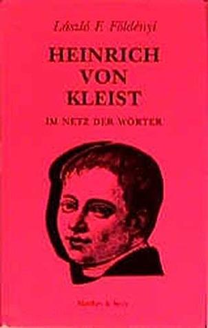 Heinrich von Kleist: Im Netz der Wörter László F. Földényi, Akos Doma
