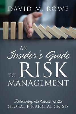 An Insider's Guide to Risk Management: Relearning the Lessons of the Global Financial Crisis
