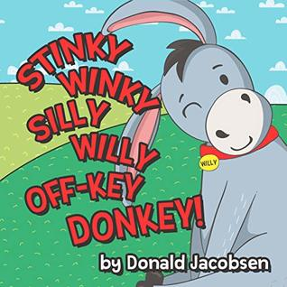 Stinky Winky Silly Willy Off-key Donkey: A Fun Rhyming Animal Bedtime Book For Kids (Really Silly Wonky Songy Children's Books 1)