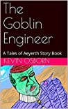 The Goblin Engineer: A Tales of Aeyerth Story Book