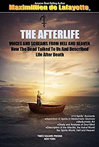 The Afterlife: Voices and Screams from Hell and Heaven. How the Dead Talked to Us and Decribed Life After Death