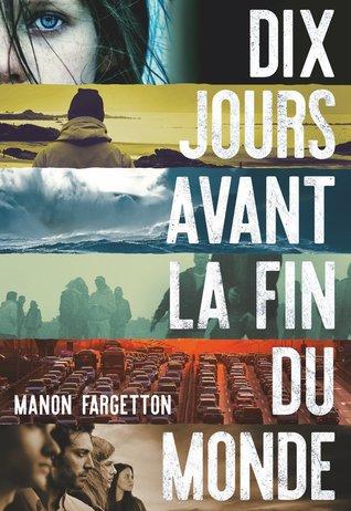Dix jours avant la fin du monde by Manon Fargetton