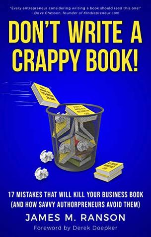 Don't Write A Crappy Book!: 17 Mistakes That Will Kill Your Business Book (And How Savvy Authorpreneurs Avoid Them)