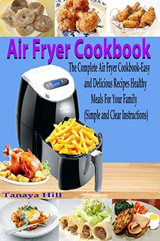 Air Fryer Cookbook: The Complete Air Fryer Cookbook-Easy and Delicious Recipes Healthy Meals For Your Family (Simple and Clear Instructions)