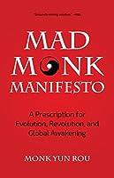 The Mad Monk Manifesto: A Prescription for Evolution, Revolution, and Global Awakening
