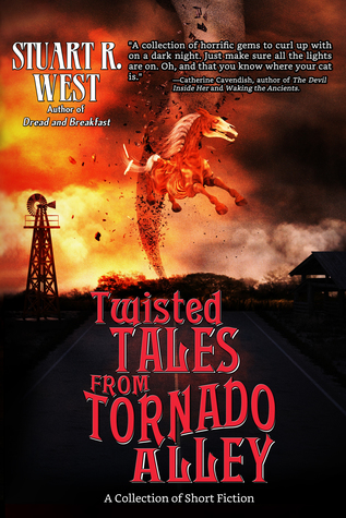 Twisted Tales from Tornado Alley by Stuart R. West