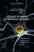Cum ne schimbă Dumnezeu creierul: descoperirile inovatoare ale unui prestigios neurolog