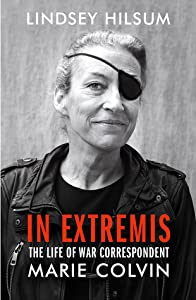 In Extremis: The Life of War Correspondent Marie Colvin