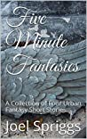 Five Minute Fantasies: A Collection of Four Urban Fantasy Short Stories