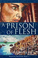 A Prison of Flesh