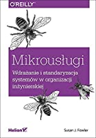 Mikrouslugi. Wdrazanie i standaryzacja systemow w organizacji inzynierskiej