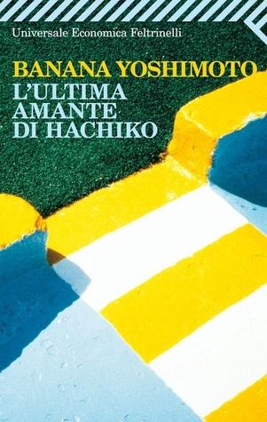 L'ultima amante di Hachiko by Banana Yoshimoto