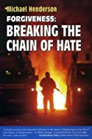 Forgiveness: Breaking the Chain of Hate