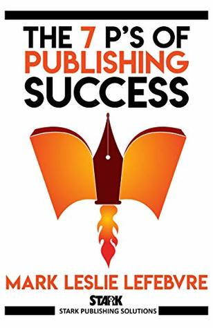 The 7 P's of Publishing Success by Mark Leslie Lefebvre