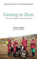 Getting to Zero: A Doctor and a Diplomat on the Ebola Frontline