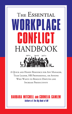 The Essential Workplace Conflict Handbook: A Quick and Handy Resource for Any Manager, Team Leader, HR Professional, Or Anyone Who Wants to Resolve Disputes and Increase Productivity