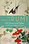 Book of Rumi: 105 Stories and Fables that Illumine, Delight, and Inform