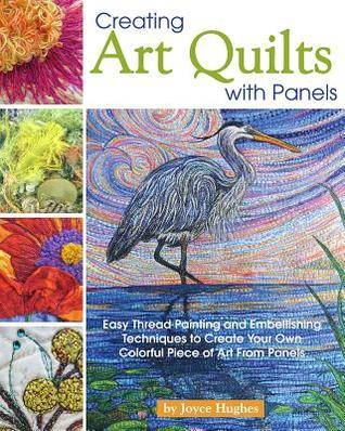 Creating Art Quilts With Panels Easy Thread Painting And