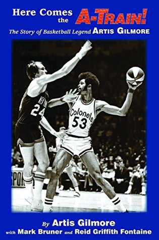 Here Comes the A-Train!: The Story of Basketball Legend Artis Gilmore