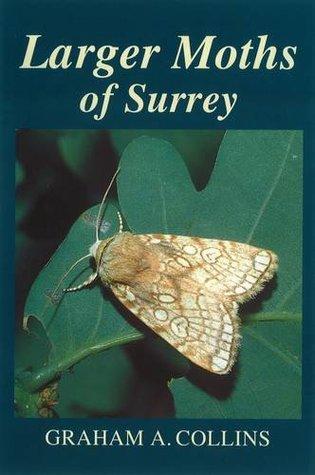 Larger Moths of Surrey Graham A. Collins