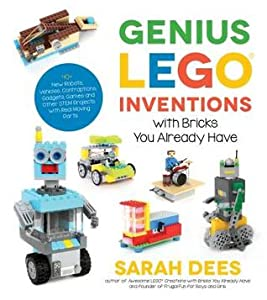 Genius LEGO Inventions with Bricks You Already Have: 40+ New Robots, Vehicles, Contraptions, Gadgets, Games and Other Fun STEM Creations