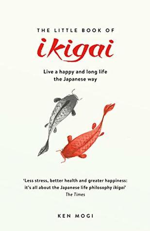 The Little Book of Ikigai by Ken Mogi