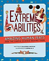 Extreme Abilities: Amazing Human Feats and the Simple Science Behind Them