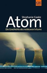 Atom: Die Geschichte des nuklearen Zeitalters