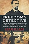 Freedom's Detective: The Secret Service, the Ku Klux Klan, and the Man Who Masterminded America's First War on Terror audiobook review
