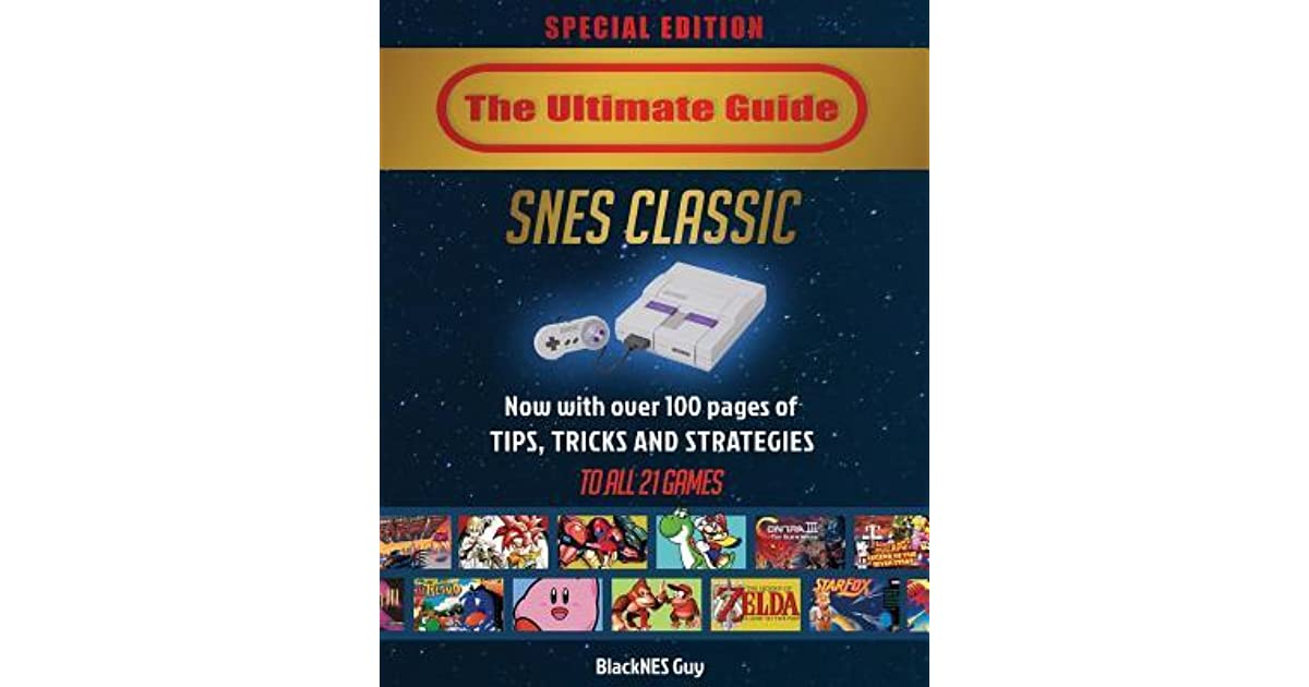Snes Classic: The Ultimate Guide to the Snes Classic Edition