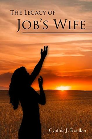 The Legacy of Job's Wife: A Story of Love and Forgiveness