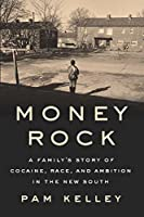 Money Rock: A Family's Story of Cocaine, Race, and Ambition in the New South