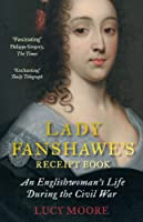 Lady Fanshawe's Receipt Book: An Englishwoman's Life During the Civil War