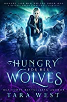 Hungry for Her Wolves: A Reverse Harem Paranormal Romance (Volume 1)