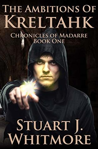 The Ambitions of Kreltahk (Chronicles of Madarre Book 1)