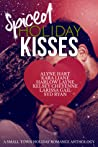 Spiced Holiday Kisses: A Small Town Holiday Romance Anthology