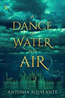 A Dance of Water and Air (Elemental Magicae #1)