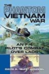 The Phantom Vietnam War: An F-4 Pilot's Combat over Laos (North Texas Military Biography and Memoir Series Book 12)