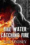 Like Water Catching Fire