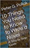 10 Things You Need to Know to Write a Novel: A Step by Step Guide